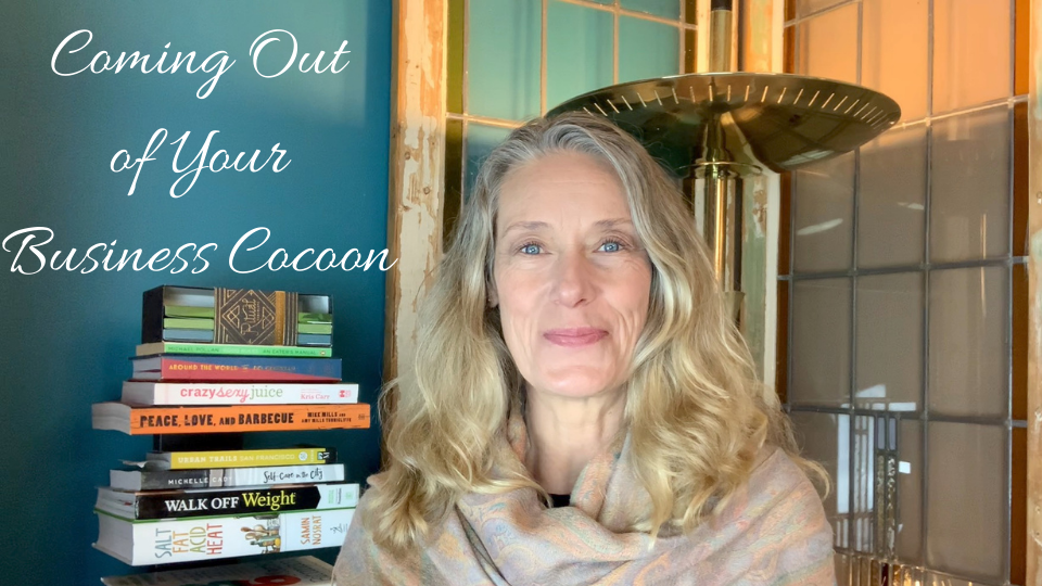 Video: Coming Out of Your Business Cocoon