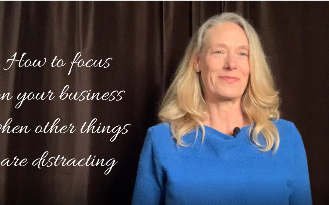 Video: How Do You Focus on Your Business When Other Things Are Distracting?